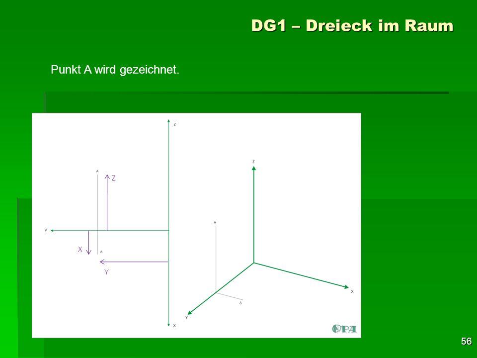 56 DG1 – Dreieck im Raum Punkt A wird gezeichnet. X Y Z