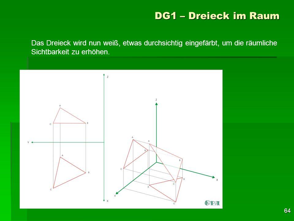 64 DG1 – Dreieck im Raum Das Dreieck wird nun weiß, etwas durchsichtig eingefärbt, um die räumliche Sichtbarkeit zu erhöhen.