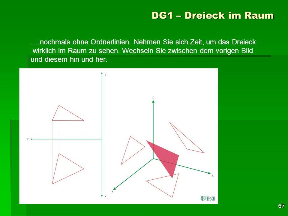 67 DG1 – Dreieck im Raum ….nochmals ohne Ordnerlinien. Nehmen Sie sich Zeit, um das Dreieck wirklich im Raum zu sehen. Wechseln Sie zwischen dem vorig