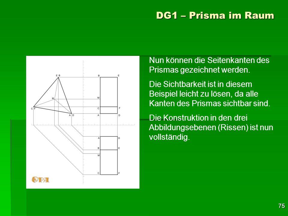 75 DG1 – Prisma im Raum Nun können die Seitenkanten des Prismas gezeichnet werden. Die Sichtbarkeit ist in diesem Beispiel leicht zu lösen, da alle Ka