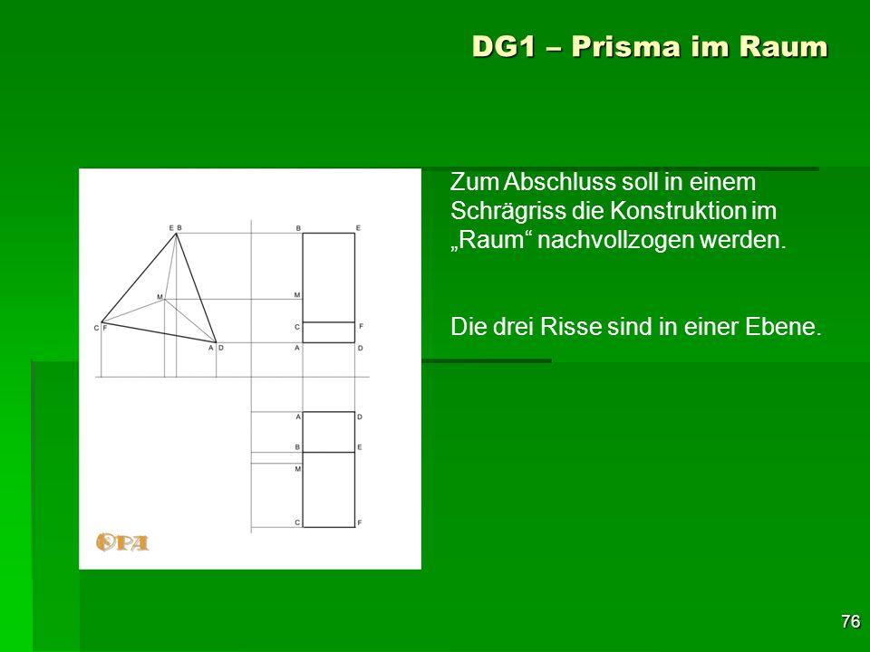 76 DG1 – Prisma im Raum Zum Abschluss soll in einem Schrägriss die Konstruktion im Raum nachvollzogen werden. Die drei Risse sind in einer Ebene.