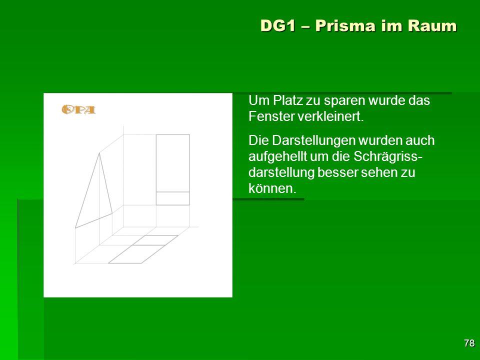 78 DG1 – Prisma im Raum Um Platz zu sparen wurde das Fenster verkleinert. Die Darstellungen wurden auch aufgehellt um die Schrägriss- darstellung bess