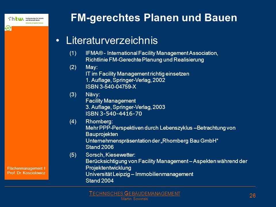 T ECHNISCHES G EBÄUDEMANAGEMENT Martin Sowinski FM-gerechtes Planen und Bauen Literaturverzeichnis (1)IFMA® - International Facility Management Associ