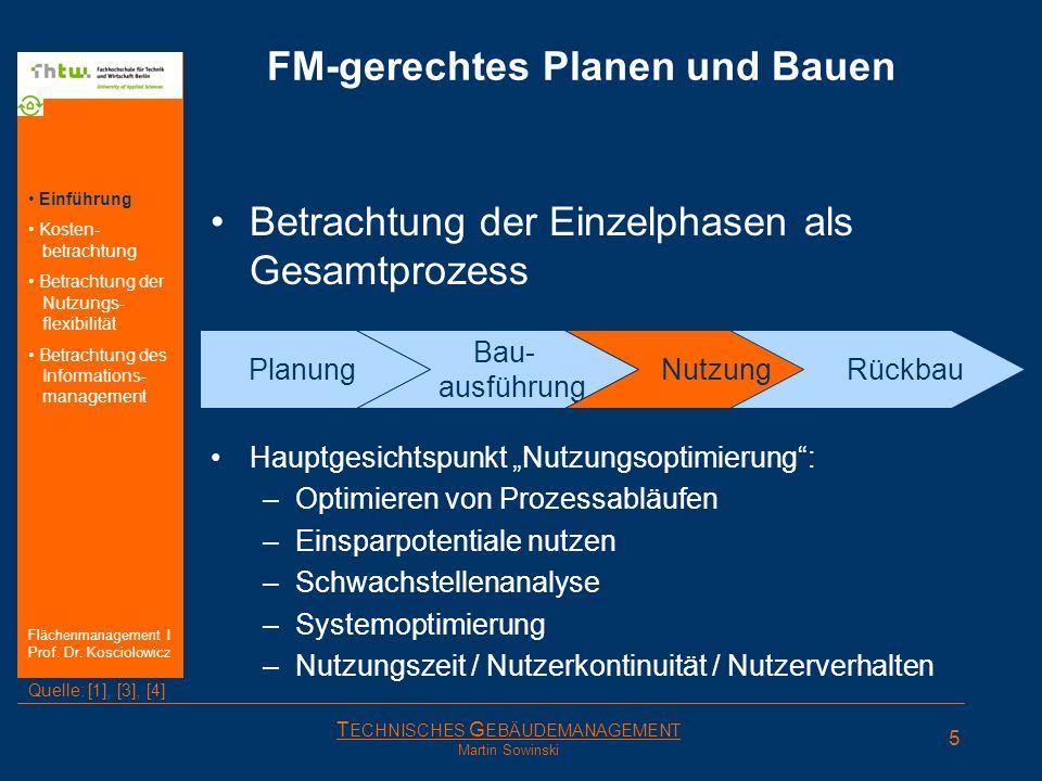 T ECHNISCHES G EBÄUDEMANAGEMENT Martin Sowinski FM-gerechtes Planen und Bauen Betrachtung der Einzelphasen als Gesamtprozess FM-gerechtes Bauen heißt: