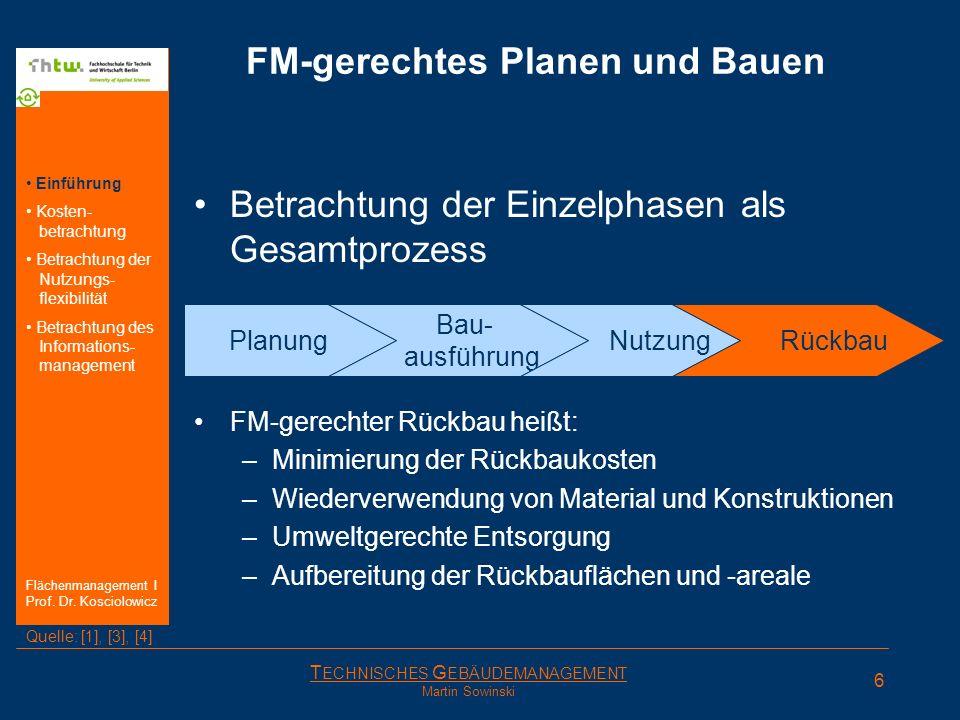 T ECHNISCHES G EBÄUDEMANAGEMENT Martin Sowinski FM-gerechtes Planen und Bauen Betrachtung der Einzelphasen als Gesamtprozess Hauptgesichtspunkt Nutzun