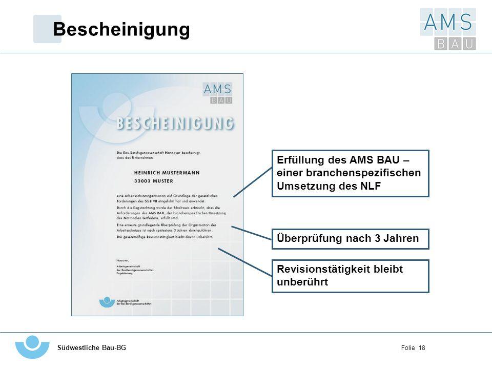 Südwestliche Bau-BG Folie 18 Bescheinigung Revisionstätigkeit bleibt unberührt Erfüllung des AMS BAU – einer branchenspezifischen Umsetzung des NLF Üb
