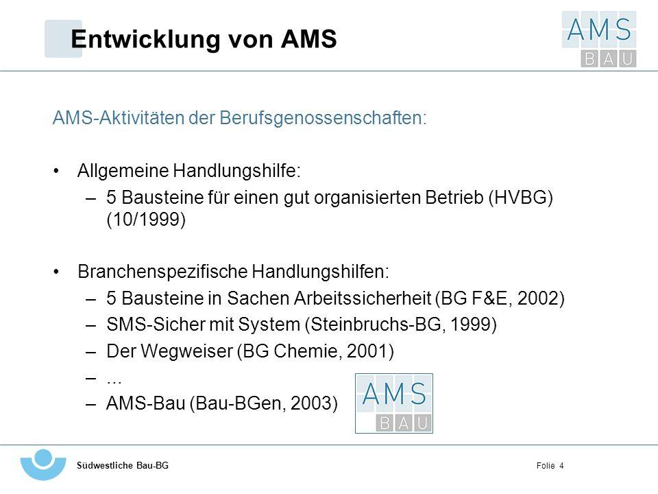 Südwestliche Bau-BG Folie 4 Entwicklung von AMS AMS-Aktivitäten der Berufsgenossenschaften: Allgemeine Handlungshilfe: –5 Bausteine für einen gut orga