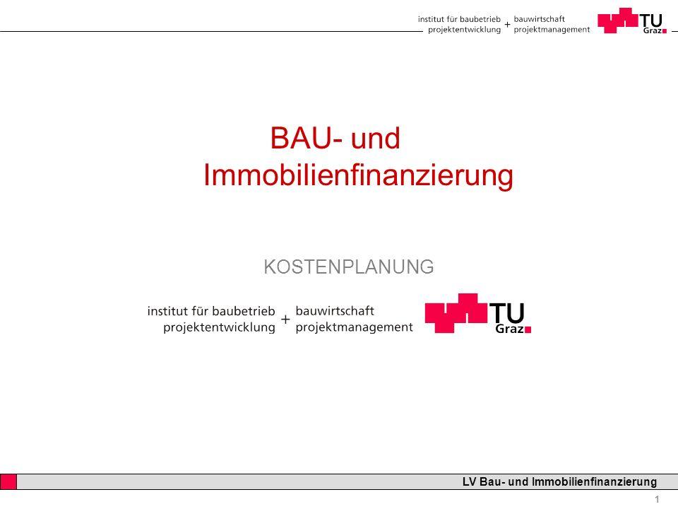Professor Horst Cerjak, 19.12.2005 1 LV Bau- und Immobilienfinanzierung BAU- und Immobilienfinanzierung KOSTENPLANUNG