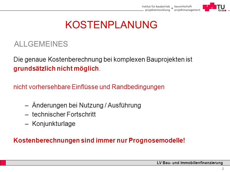 Professor Horst Cerjak, 19.12.2005 43 LV Bau- und Immobilienfinanzierung KOSTENPLANUNG Plausibilitätsüberprüfung: Für Baukosten: Rohbau:Erdarbeiten 5% Maurer- und Betonarbeiten35% Zimmerarbeiten 4% Dachdecker- u.