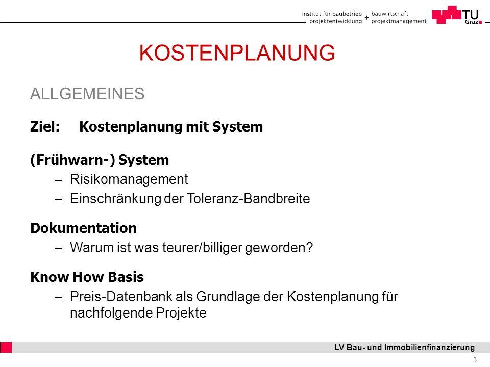Professor Horst Cerjak, 19.12.2005 4 LV Bau- und Immobilienfinanzierung KOSTENPLANUNG ALLGEMEINES Definition Kostenplanung In der ÖNORM wird Kostenplanung unter Begriffsbestimmungen nicht definiert, innerhalb des Begriffes Kostenmanagement versteht man darunter die Gesamtheit aller Maßnahmen der Kostenermittlung In der DIN 276 versteht man unter Kostenplanung den Regelkreislauf Kostenermittlung –Kostenkontrolle – Kostensteuerung