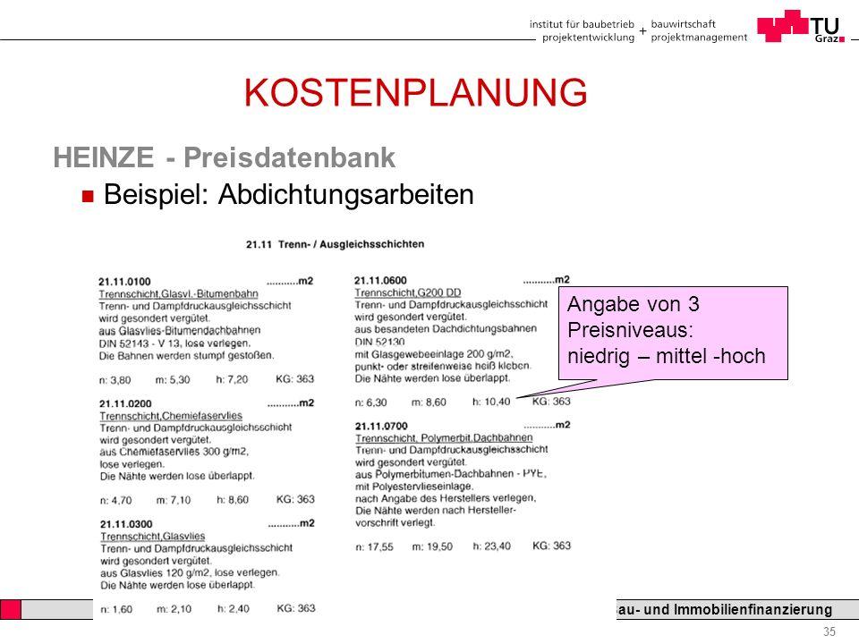 Professor Horst Cerjak, 19.12.2005 35 LV Bau- und Immobilienfinanzierung KOSTENPLANUNG n Beispiel: Abdichtungsarbeiten Angabe von 3 Preisniveaus: nied
