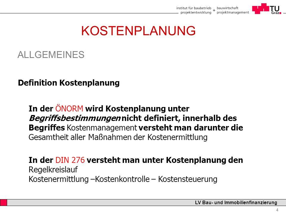 Professor Horst Cerjak, 19.12.2005 4 LV Bau- und Immobilienfinanzierung KOSTENPLANUNG ALLGEMEINES Definition Kostenplanung In der ÖNORM wird Kostenpla