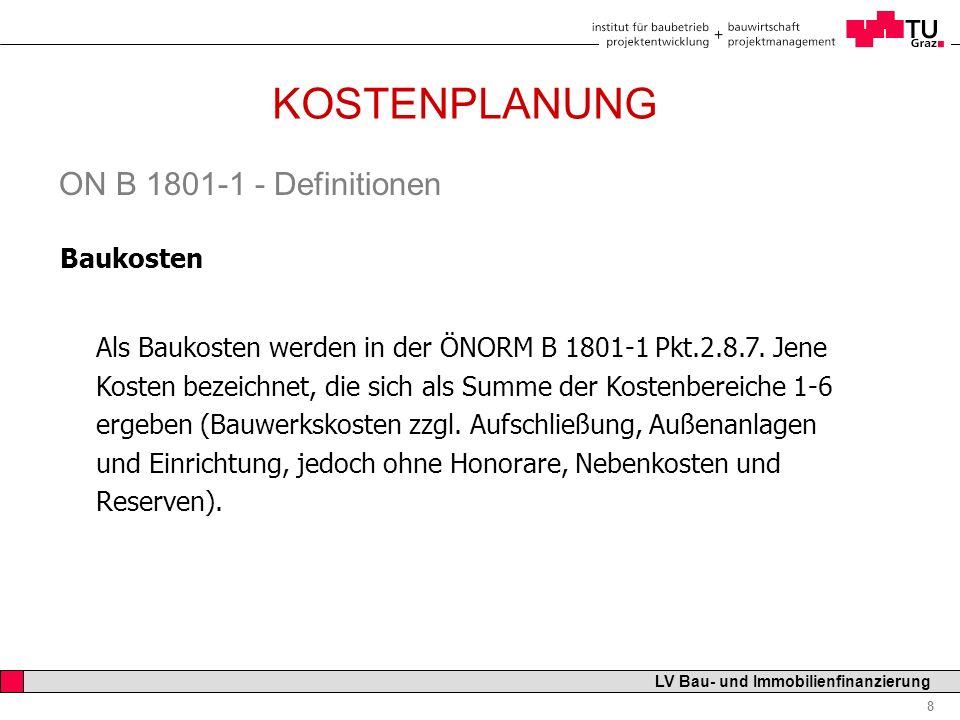 Professor Horst Cerjak, 19.12.2005 19 LV Bau- und Immobilienfinanzierung KOSTENPLANUNG KOSTEN- RAHMEN KOSTEN- SCHÄTZUNG KOSTEN- BERECHNUNG KOSTEN- ANSCHLAG KOSTEN- ZIEL KOSTEN- FESTSTELLUNG VOR- ENTWURF VORBER.+ AUSFÜHRG ENTWURF FERTIG- STELLUNG GRUND- LAGEN BEDARF ZIELE Kostenrahmen = Entscheidungsgrundlage zur Planung ggf.
