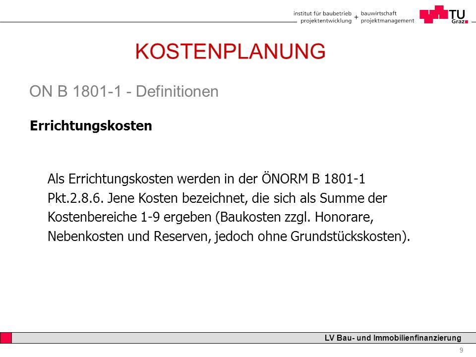 Professor Horst Cerjak, 19.12.2005 9 LV Bau- und Immobilienfinanzierung KOSTENPLANUNG ON B 1801-1 - Definitionen Errichtungskosten Als Errichtungskost