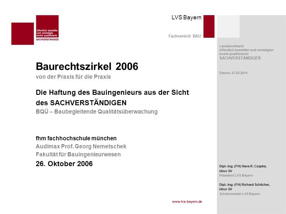 www.lvs-bayern.de LVS Bayern Landesverband öffentlich bestellter und vereidigter sowie qualifizierter SACHVERSTÄNDIGER Seite: 12 Baumängel / Bauschäden = Zeichen für mangelnde Qualität Fachbereich BAU 1 Baurechtszirkel 2006 von der Praxis für die Praxis 1.0.Bauen 2006 – Sachstand