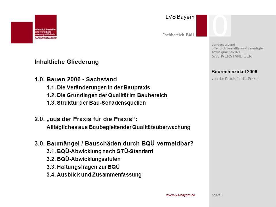 www.lvs-bayern.de LVS Bayern Landesverband öffentlich bestellter und vereidigter sowie qualifizierter SACHVERSTÄNDIGER Seite: 4 Fachbereich BAU Baurechtszirkel 2006 von der Praxis für die Praxis 1.0.Bauen 2006 - Sachstand 1.1.
