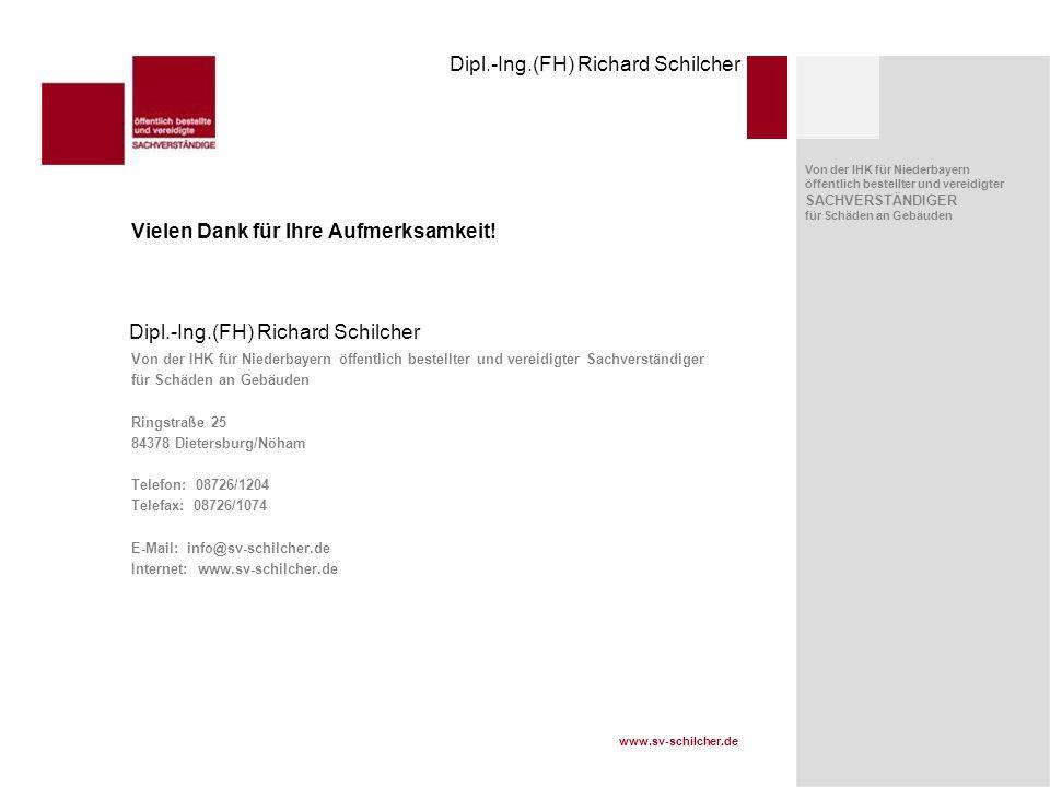 Dipl.-Ing.(FH) Richard Schilcher www.sv-schilcher.de Von der IHK für Niederbayern öffentlich bestellter und vereidigter SACHVERSTÄNDIGER für Schäden a