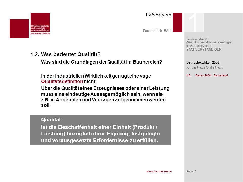 www.lvs-bayern.de LVS Bayern Landesverband öffentlich bestellter und vereidigter sowie qualifizierter SACHVERSTÄNDIGER Seite: 8 Fachbereich BAU Qualität ist die Beschaffenheit einer Einheit (Produkt / Leistung) bezüglich ihrer Eignung, festgelegte und vorausgesetzte Erfordernisse zu erfüllen.