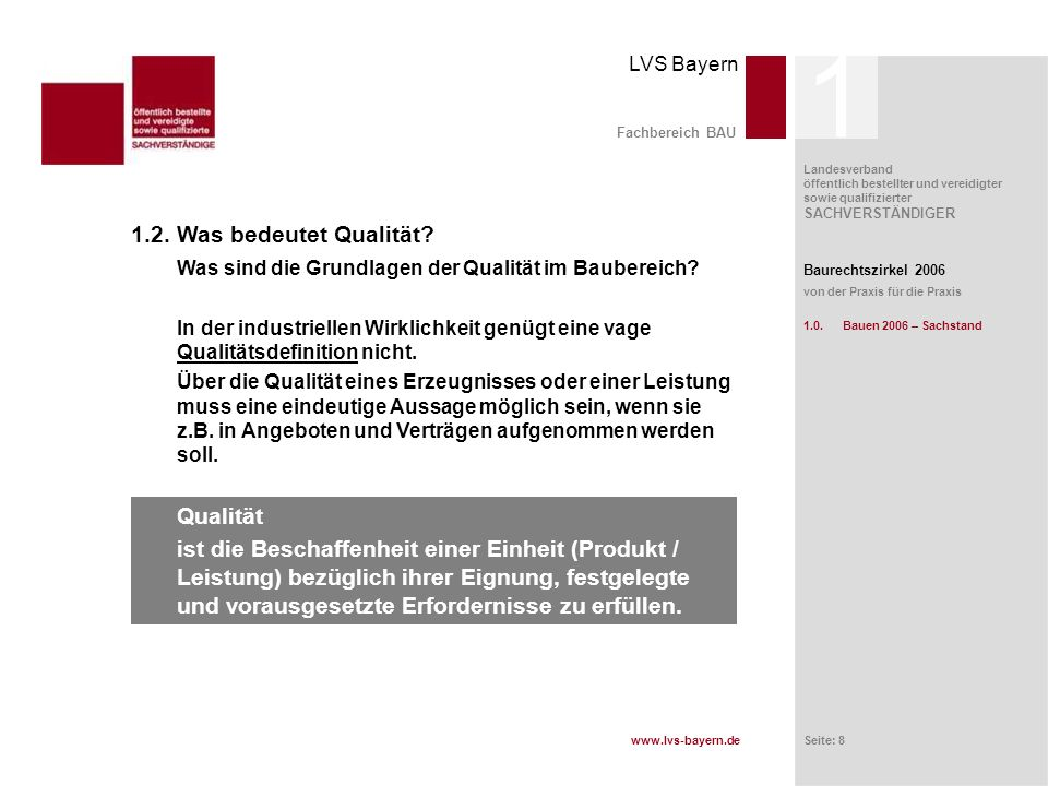 www.lvs-bayern.de LVS Bayern Landesverband öffentlich bestellter und vereidigter sowie qualifizierter SACHVERSTÄNDIGER Seite: 9 Fachbereich BAU Welche Arten von Qualitätsanforderungen gibt es.
