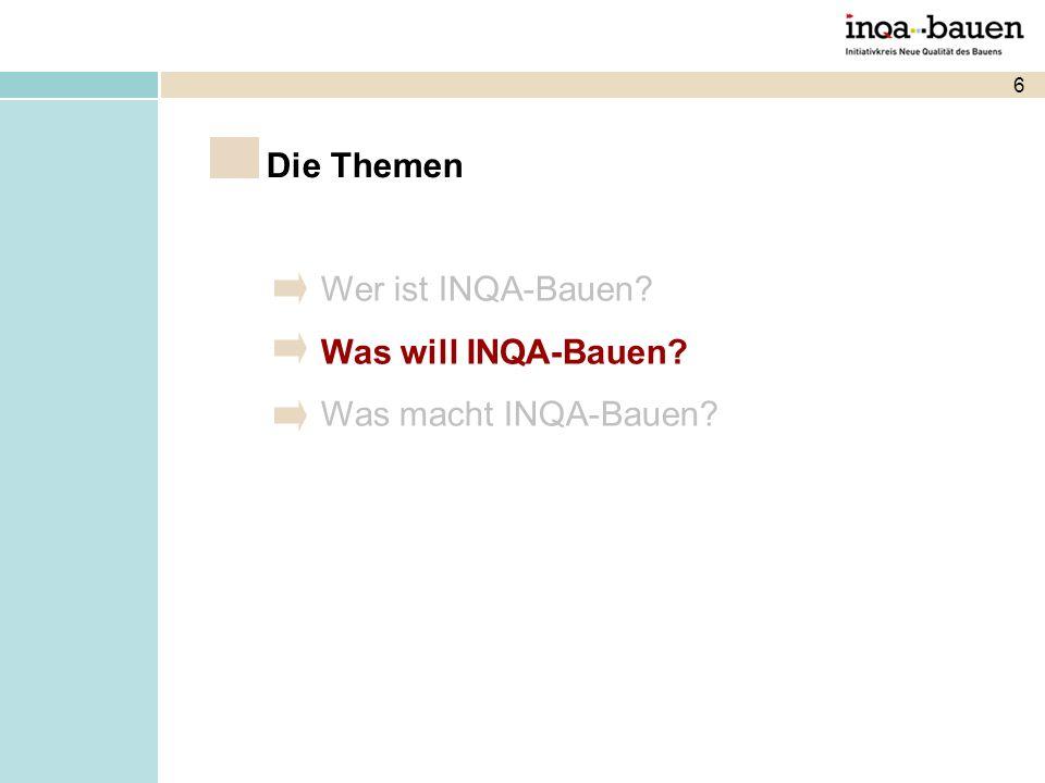 6 Wer ist INQA-Bauen? Was will INQA-Bauen? Was macht INQA-Bauen? Die Themen
