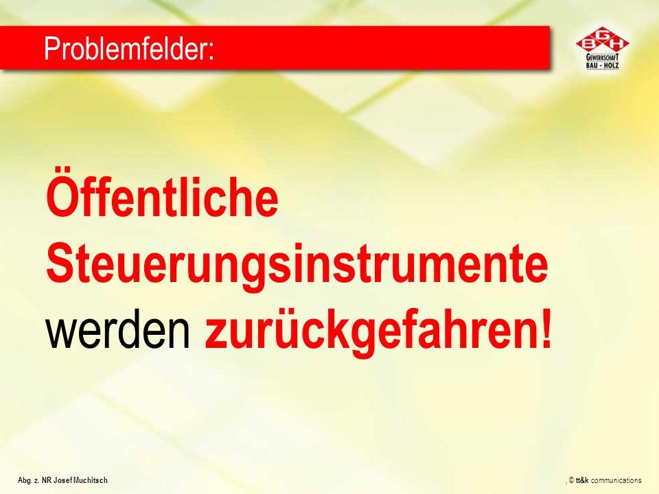 Öffentliche Steuerungsinstrumente werden zurückgefahren! Problemfelder: Abg. z. NR Josef Muchitsch, © tt&k communications