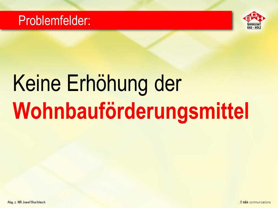 Keine Erhöhung der Wohnbauförderungsmittel Problemfelder: Abg. z. NR Josef Muchitsch, © tt&k communications