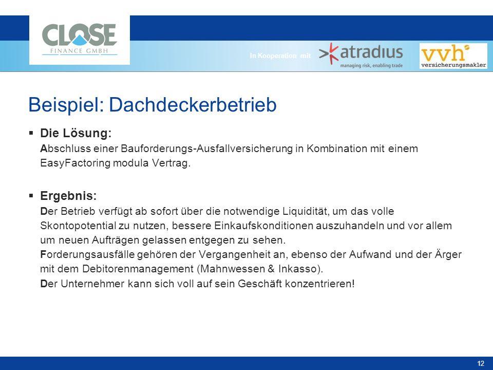 In Kooperation mit 12 Beispiel: Dachdeckerbetrieb Die Lösung: Abschluss einer Bauforderungs-Ausfallversicherung in Kombination mit einem EasyFactoring modula Vertrag.