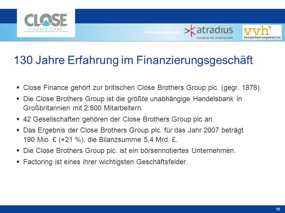 In Kooperation mit 19 130 Jahre Erfahrung im Finanzierungsgeschäft Close Finance gehört zur britischen Close Brothers Group plc.