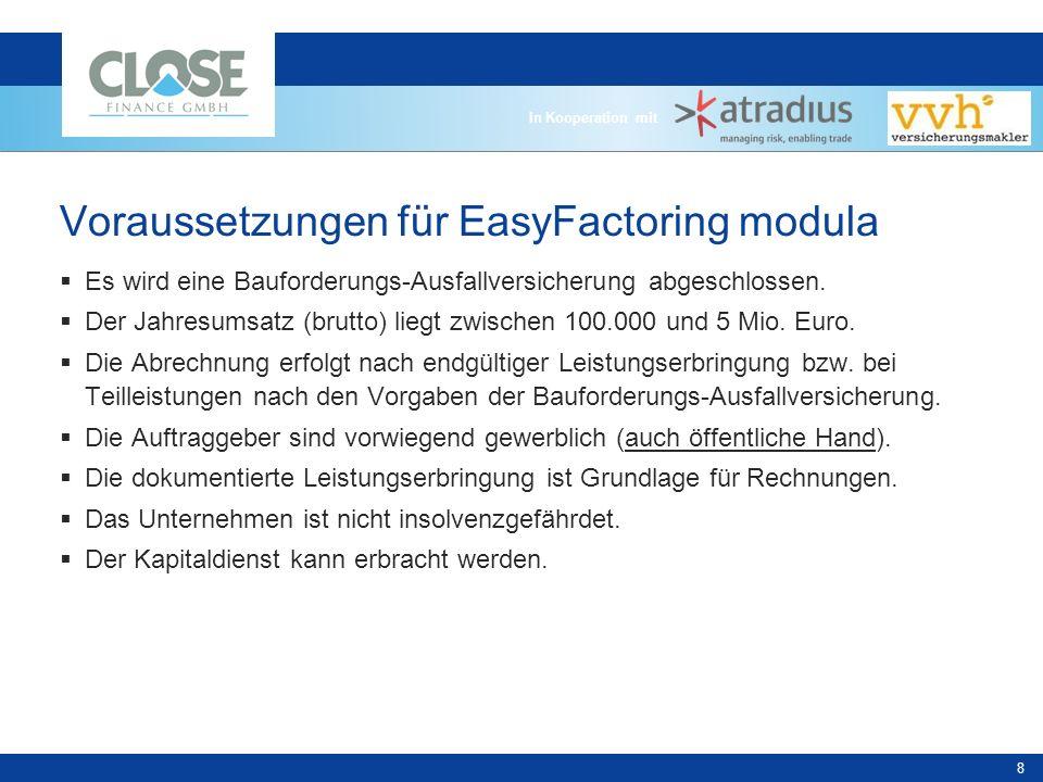 In Kooperation mit 8 Voraussetzungen für EasyFactoring modula Es wird eine Bauforderungs-Ausfallversicherung abgeschlossen.