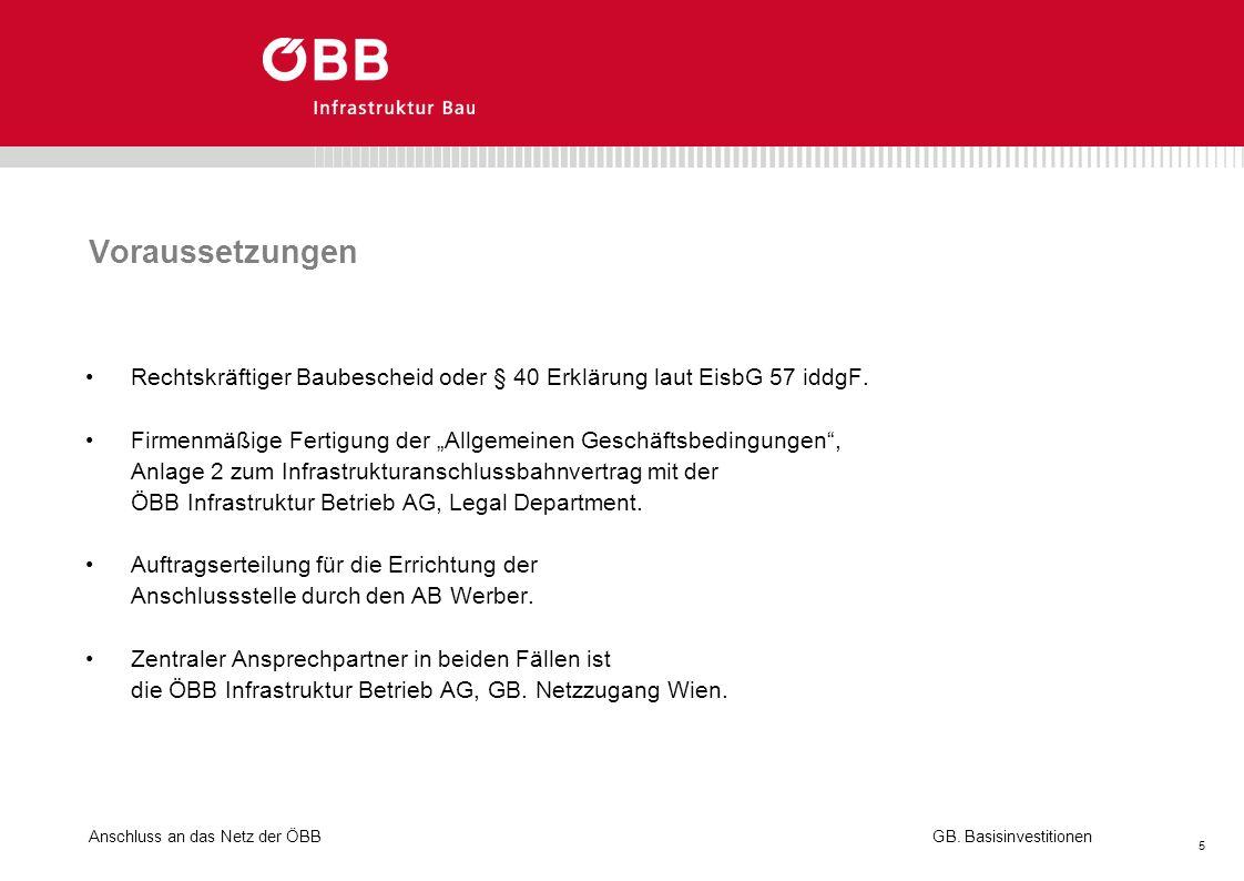 Anschluss an das Netz der ÖBB 5 GB. Basisinvestitionen Voraussetzungen Rechtskräftiger Baubescheid oder § 40 Erklärung laut EisbG 57 iddgF. Firmenmäßi