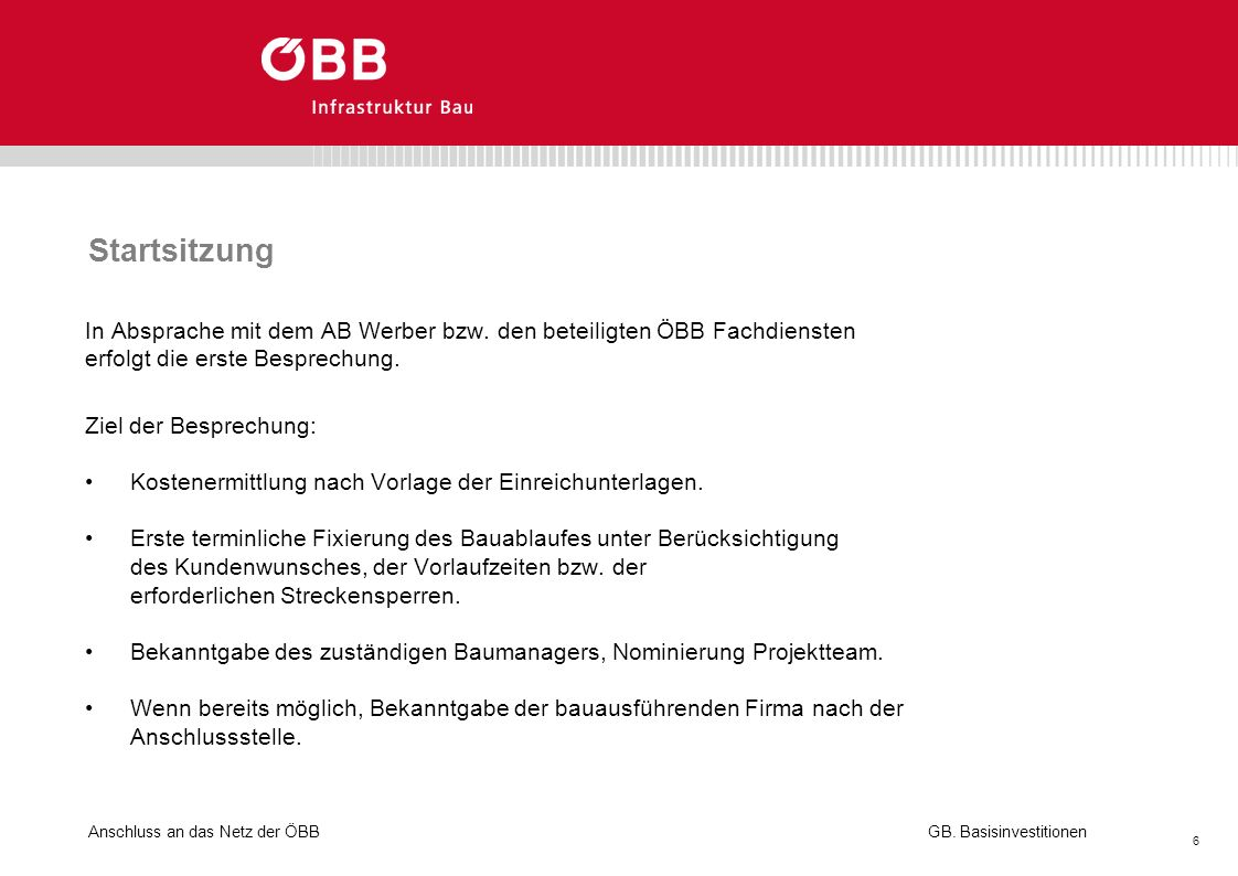 Anschluss an das Netz der ÖBB 6 GB. Basisinvestitionen Startsitzung In Absprache mit dem AB Werber bzw. den beteiligten ÖBB Fachdiensten erfolgt die e