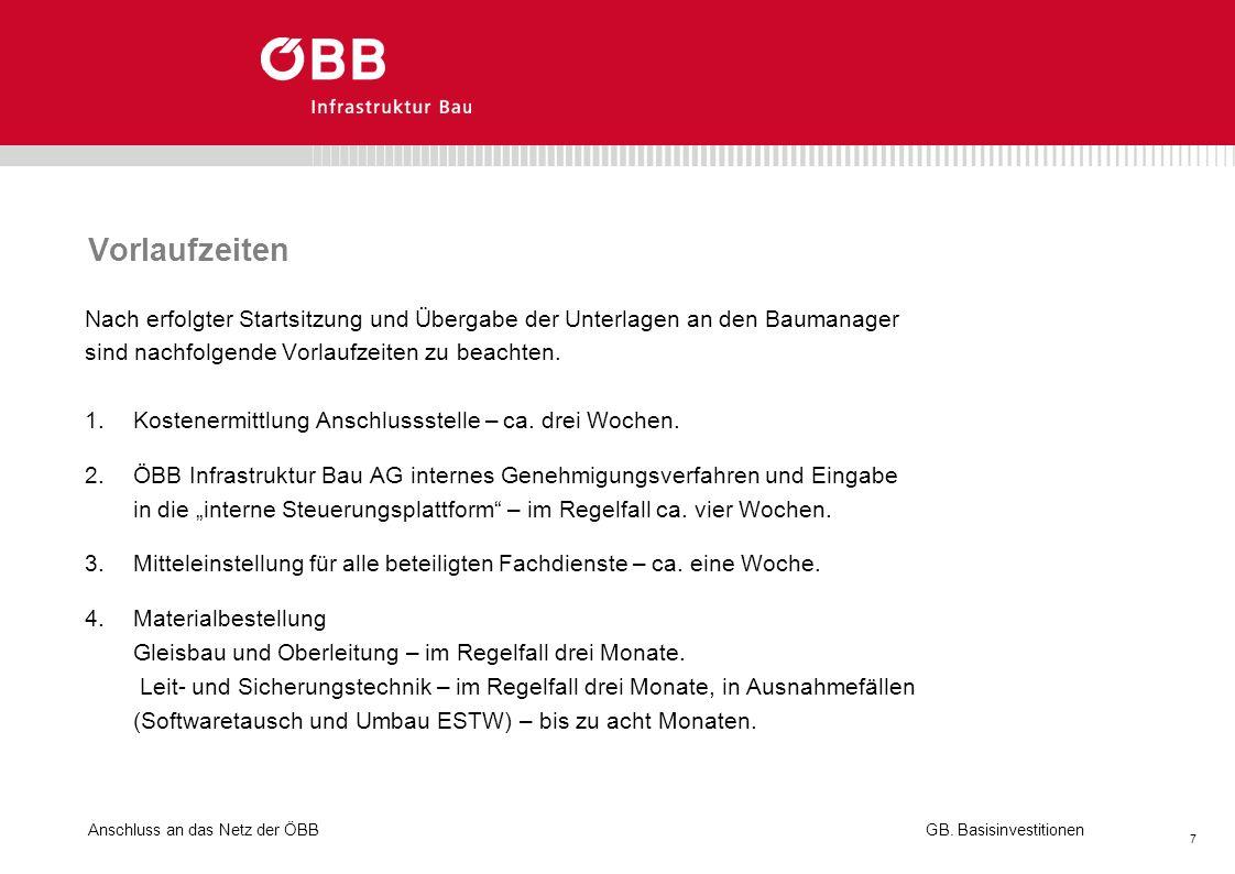 Anschluss an das Netz der ÖBB 7 GB. Basisinvestitionen Vorlaufzeiten Nach erfolgter Startsitzung und Übergabe der Unterlagen an den Baumanager sind na