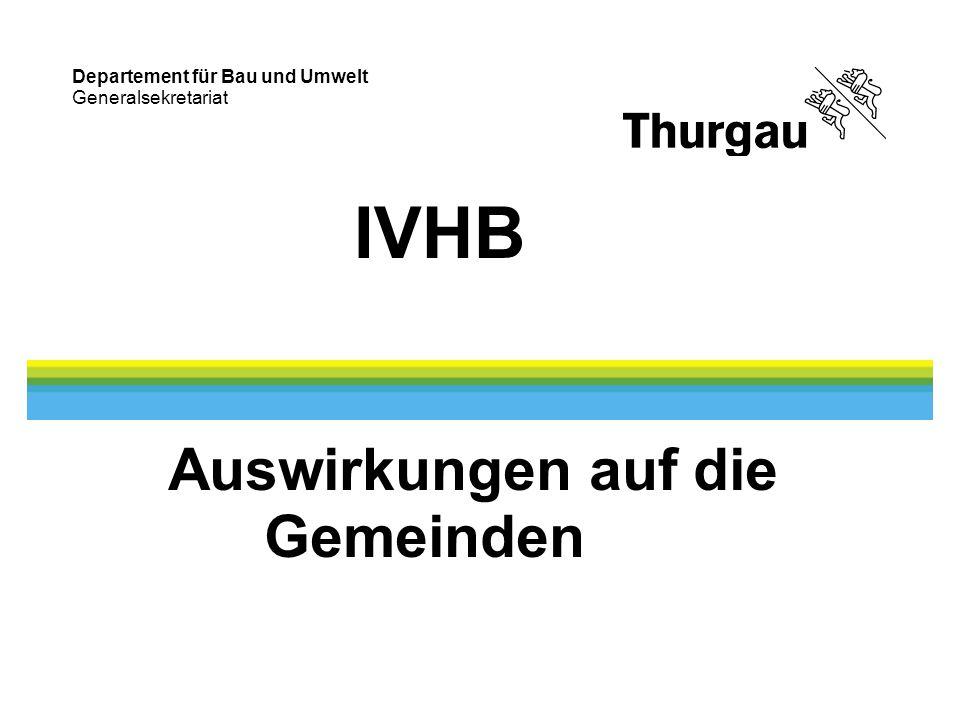 Departement für Bau und Umwelt Generalsekretariat IVHB Auswirkungen auf die Gemeinden