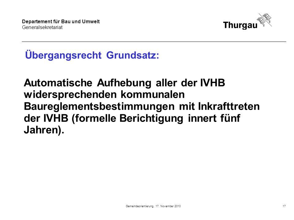 Departement für Bau und Umwelt Generalsekretariat Gemeindeorientierung, 17. November 201017 Automatische Aufhebung aller der IVHB widersprechenden kom