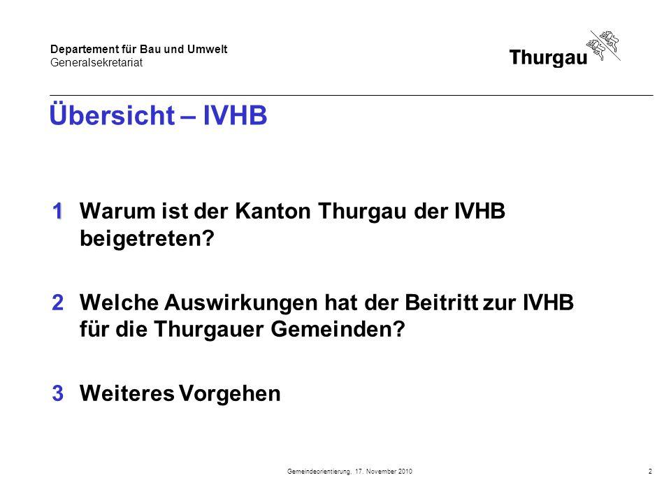 Departement für Bau und Umwelt Generalsekretariat Gemeindeorientierung, 17. November 20102 Übersicht – IVHB 1 1Warum ist der Kanton Thurgau der IVHB b