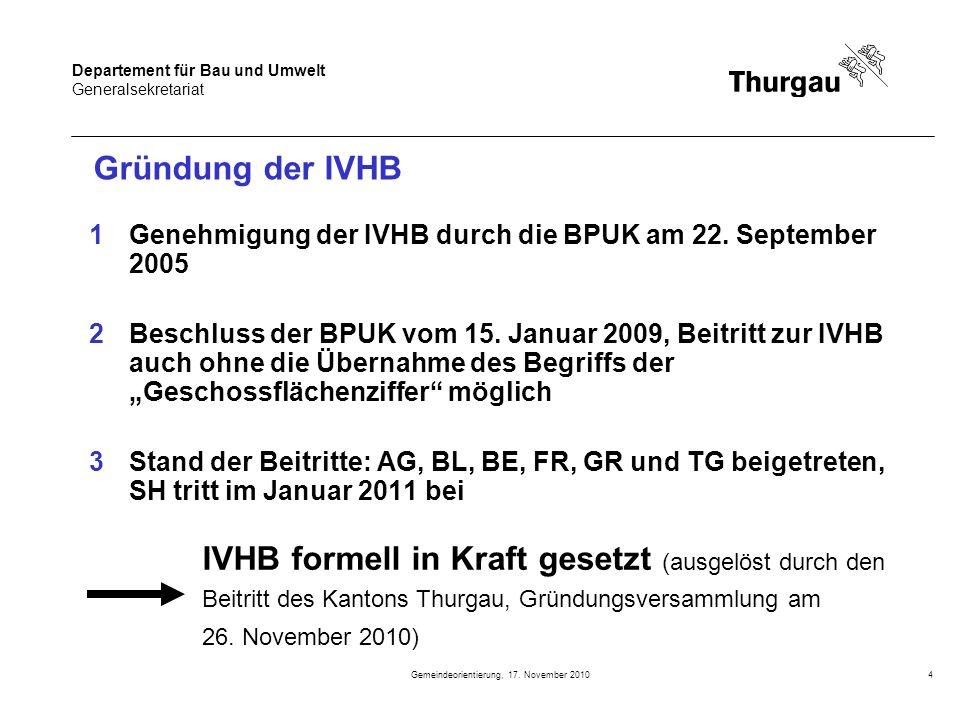 Departement für Bau und Umwelt Generalsekretariat Gemeindeorientierung, 17. November 20104 Gründung der IVHB 1Genehmigung der IVHB durch die BPUK am 2