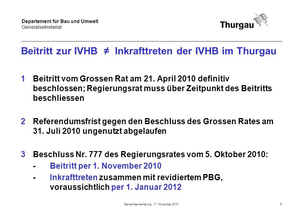 Departement für Bau und Umwelt Generalsekretariat Gemeindeorientierung, 17. November 20105 Beitritt zur IVHB Inkrafttreten der IVHB im Thurgau 1Beitri