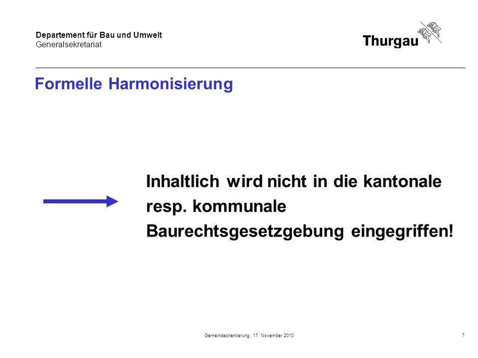 Departement für Bau und Umwelt Generalsekretariat Gemeindeorientierung, 17. November 20107 Formelle Harmonisierung Inhaltlich wird nicht in die kanton