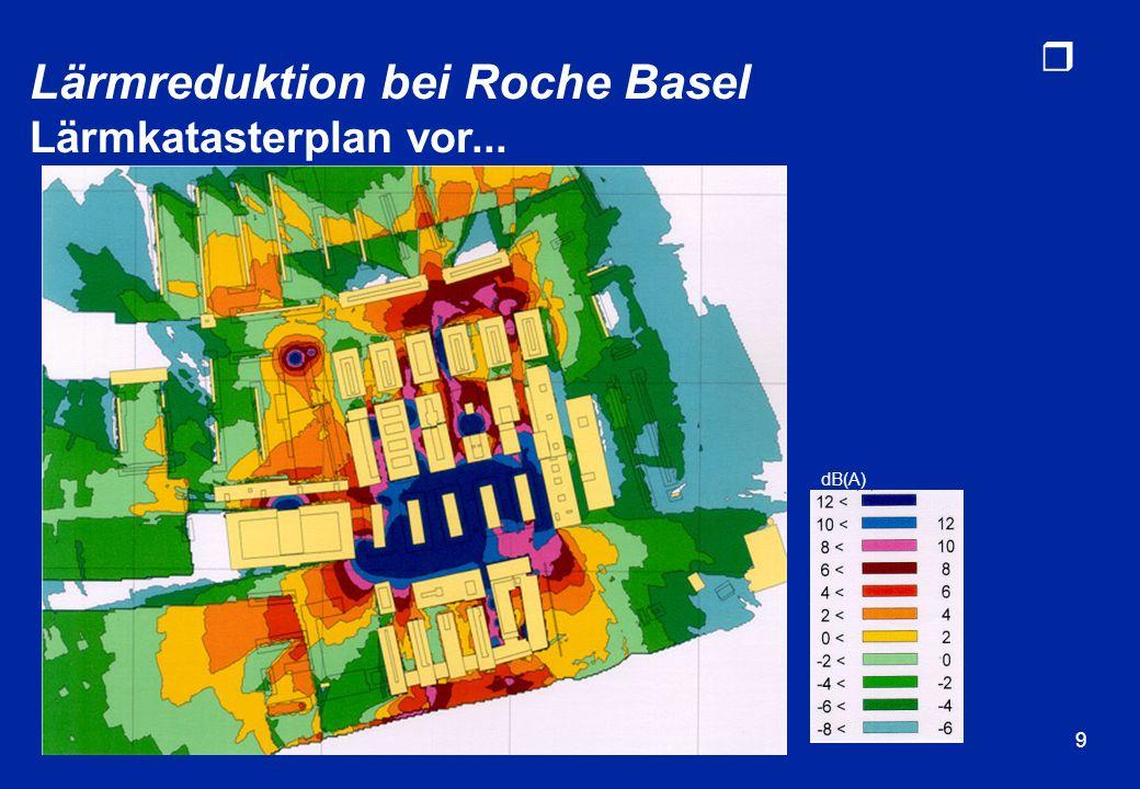 r 10 dB(A) Lärmreduktion bei Roche Basel...und nach der Sanierung (Prognose)