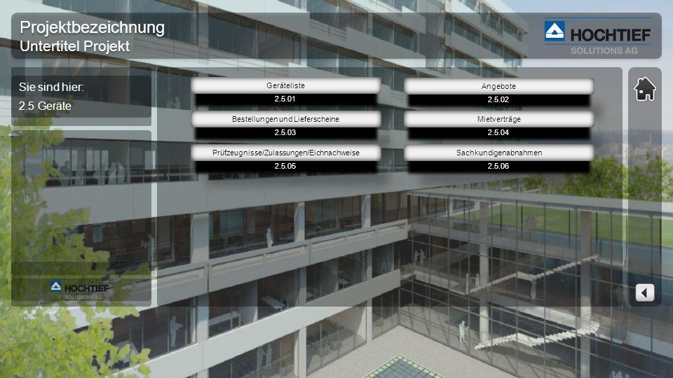 Projektbezeichnung Untertitel Projekt Projektbezeichnung Untertitel Projekt Sie sind hier: 2.5 Geräte 2.5.03 2.5.02 Angebote 2.5.01 Geräteliste 2.5.04