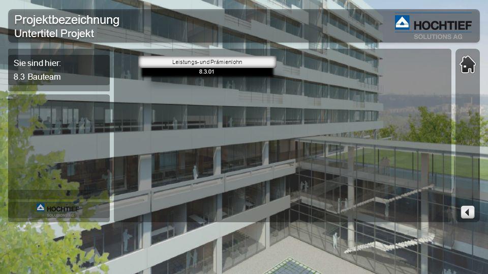 Projektbezeichnung Untertitel Projekt Projektbezeichnung Untertitel Projekt Sie sind hier: 8.3 Bauteam 8.3.01 Leistungs- und Prämienlohn