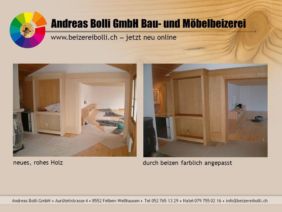 Andreas Bolli GmbH Bau- und Möbelbeizerei Andreas Bolli GmbH Aurütelistrasse 4 8552 Felben-Wellhausen Tel 052 765 13 29 Natel 079 755 02 16 info@beizereibolli.ch www.beizereibolli.ch – jetzt neu online Naturholzlackierung Farblackierung
