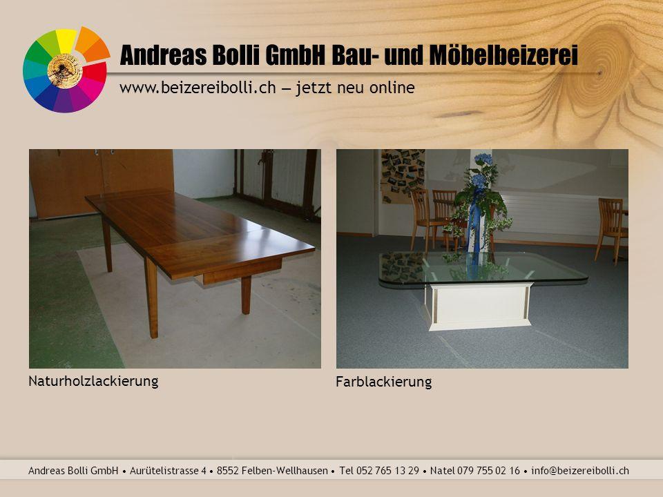 Andreas Bolli GmbH Bau- und Möbelbeizerei Andreas Bolli GmbH Aurütelistrasse 4 8552 Felben-Wellhausen Tel 052 765 13 29 Natel 079 755 02 16 info@beizereibolli.ch www.beizereibolli.ch – jetzt neu online Hochglanzlackierung