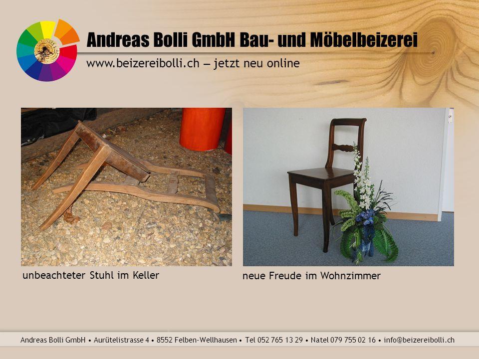 Andreas Bolli GmbH Bau- und Möbelbeizerei Andreas Bolli GmbH Aurütelistrasse 4 8552 Felben-Wellhausen Tel 052 765 13 29 Natel 079 755 02 16 info@beize