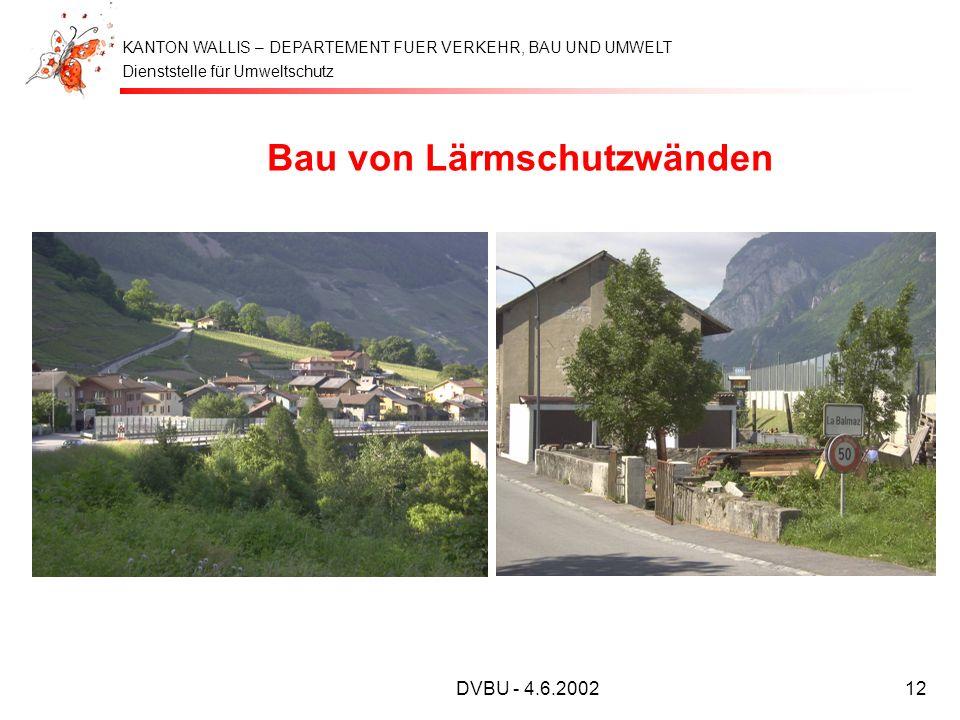 Dienststelle für Umweltschutz KANTON WALLIS – DEPARTEMENT FUER VERKEHR, BAU UND UMWELT DVBU - 4.6.200212 Bau von Lärmschutzwänden