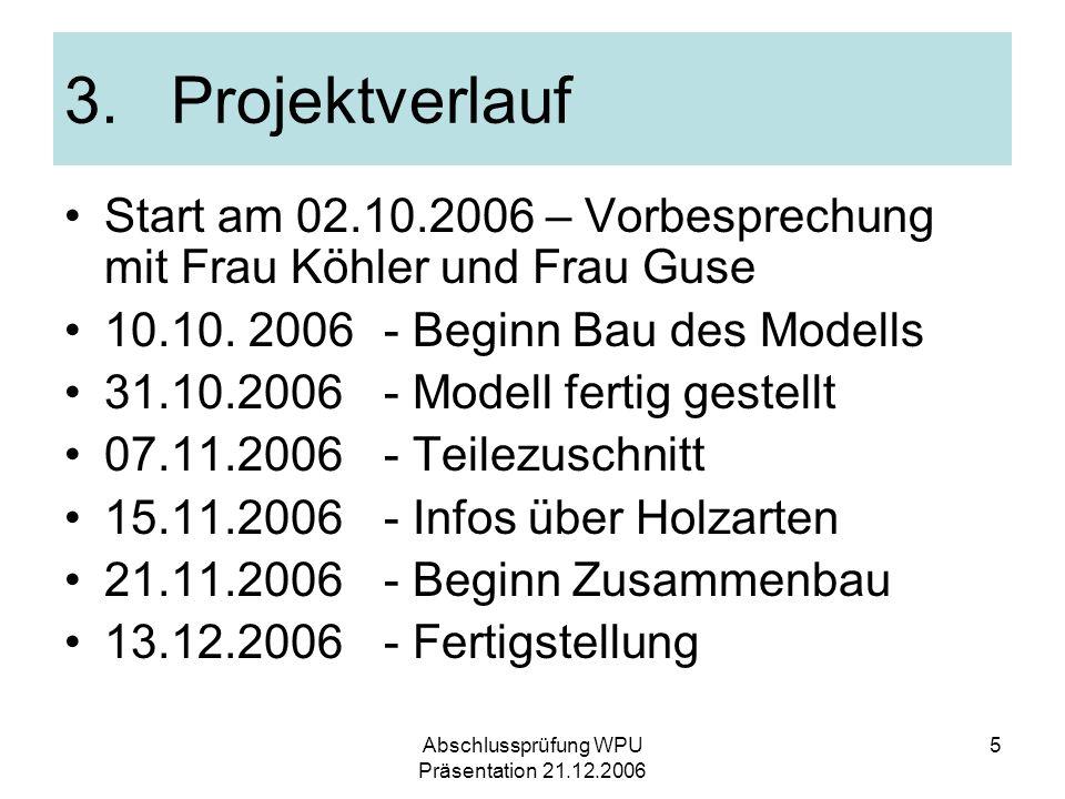 Abschlussprüfung WPU Präsentation 21.12.2006 5 3.Projektverlauf Start am 02.10.2006 – Vorbesprechung mit Frau Köhler und Frau Guse 10.10. 2006- Beginn