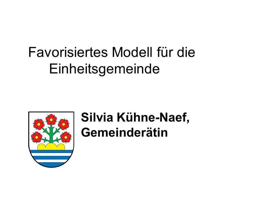 Favorisiertes Modell für die Einheitsgemeinde Silvia Kühne-Naef, Gemeinderätin