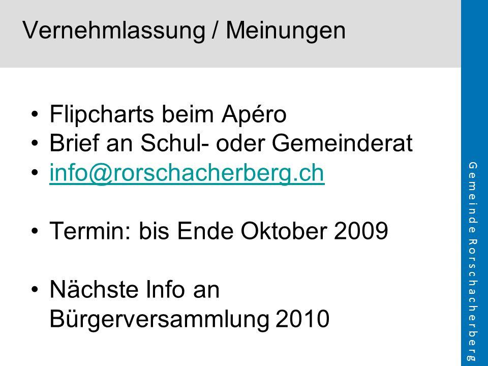 G e m e i n d e R o r s c h a c h e r b e r g Vernehmlassung / Meinungen Flipcharts beim Apéro Brief an Schul- oder Gemeinderat info@rorschacherberg.c