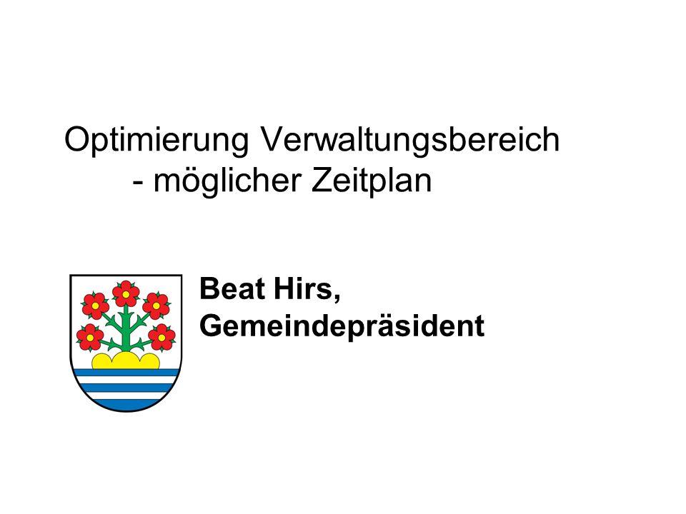 Optimierung Verwaltungsbereich - möglicher Zeitplan Beat Hirs, Gemeindepräsident