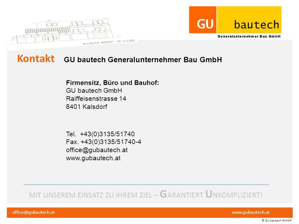 MIT UNSEREM EINSATZ ZU IHREM ZIEL – G ARANTIERT U NKOMPLIZIERT! office@gubautech.atwww.gubautech.at © GU bautech GmbH Kunden div. Privatkunden